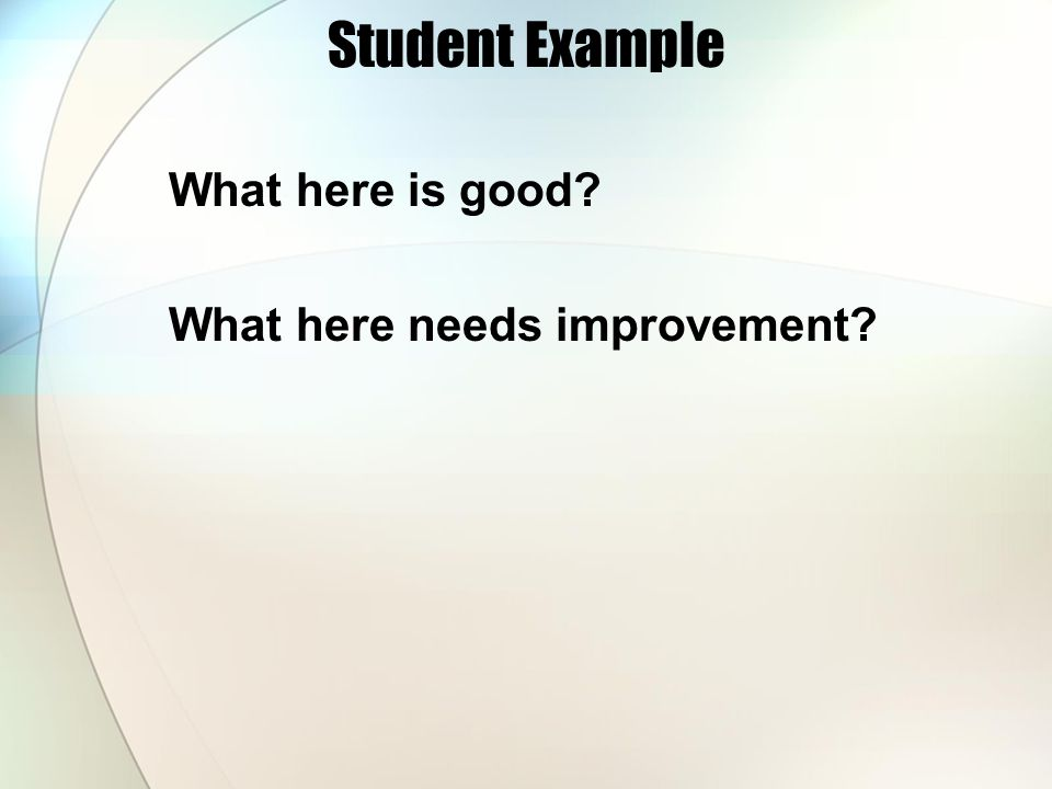Student Example What here is good? What here needs improvement?
