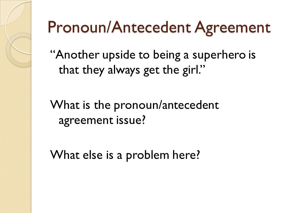 Pronoun/Antecedent Agreement Another upside to being a superhero is that they always get the girl. What is the pronoun/antecedent agreement issue.