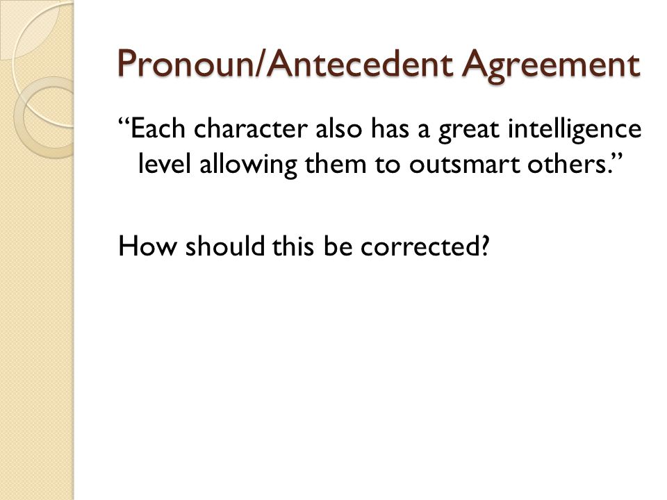 Pronoun/Antecedent Agreement Each character also has a great intelligence level allowing them to outsmart others. How should this be corrected?