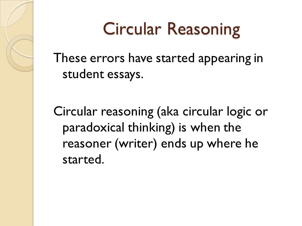 Circular Reasoning These errors have started appearing in student essays.