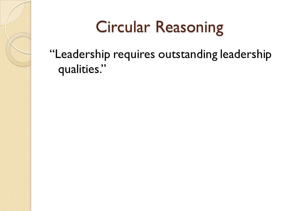 Circular Reasoning Leadership requires outstanding leadership qualities.
