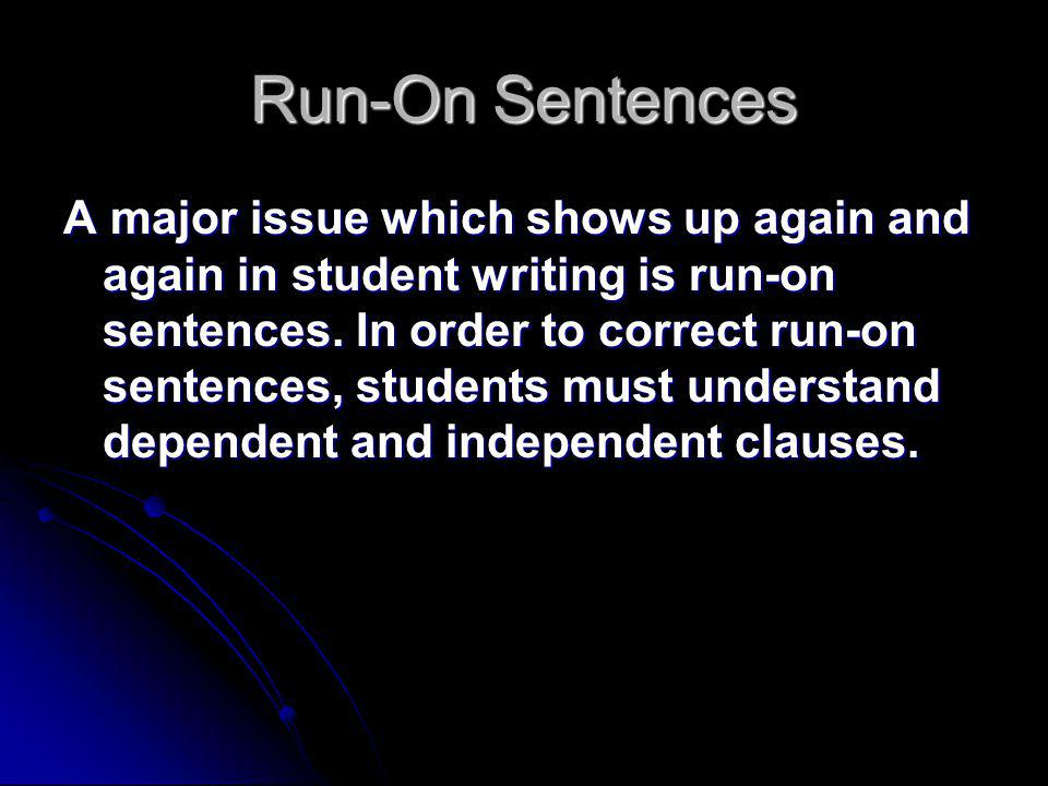 Run-On Sentences A major issue which shows up again and again in student writing is run-on sentences.