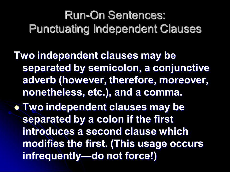 Run-On Sentences: Punctuating Independent Clauses Two independent clauses may be separated by semicolon, a conjunctive adverb (however, therefore, moreover, nonetheless, etc.), and a comma.