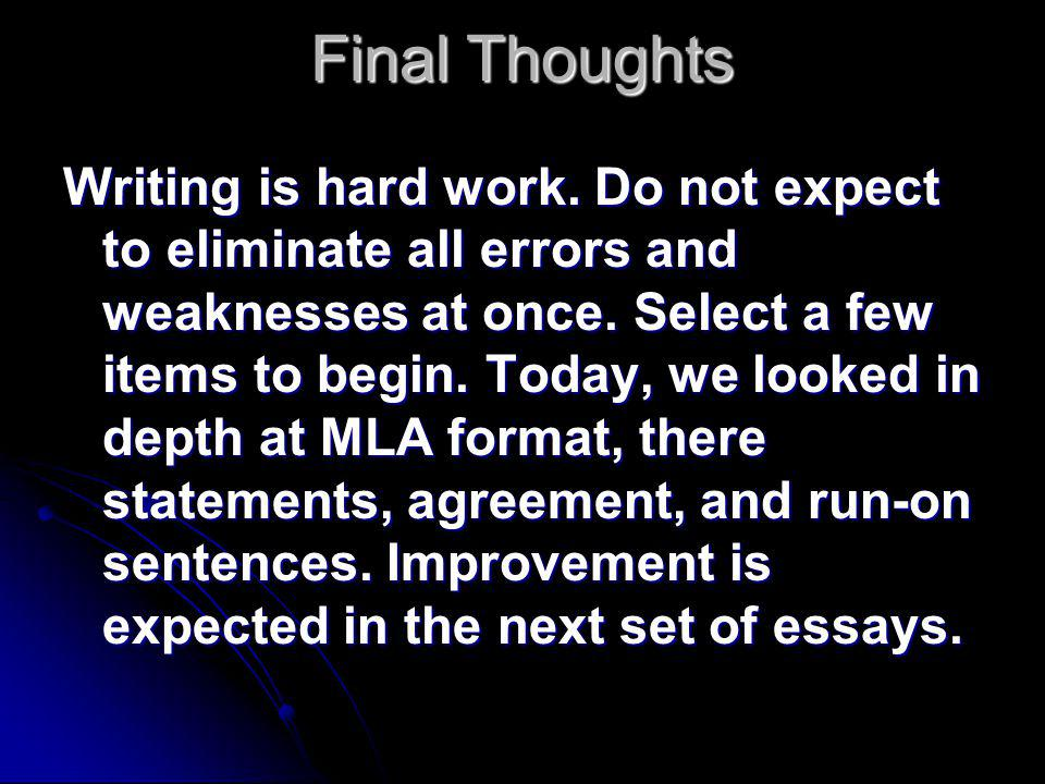Final Thoughts Writing is hard work. Do not expect to eliminate all errors and weaknesses at once.