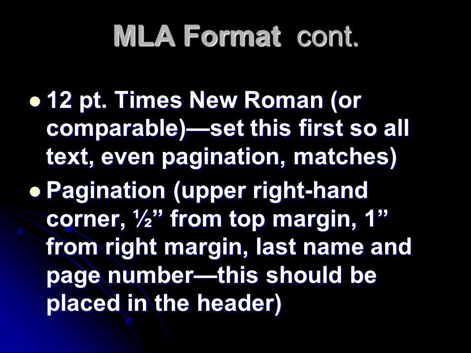 MLA Format cont. 12 pt. Times New Roman (or comparable)—set this first so all text, even pagination, matches) 12 pt. Times New Roman (or comparable)—s