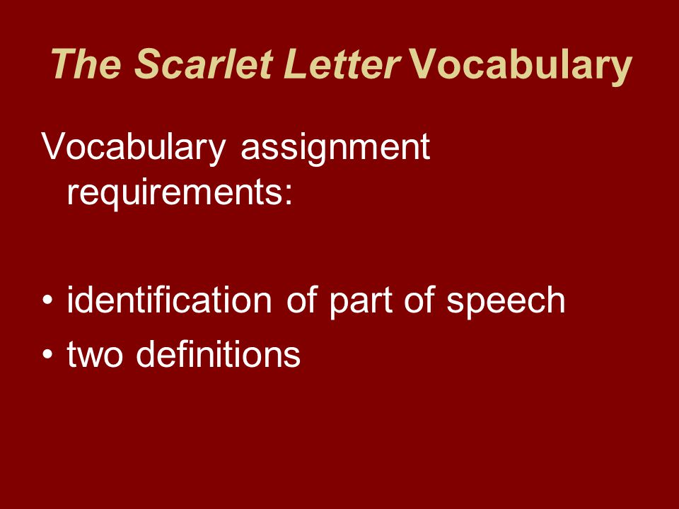 The Scarlet Letter Vocabulary Vocabulary assignment requirements: identification of part of speech two definitions