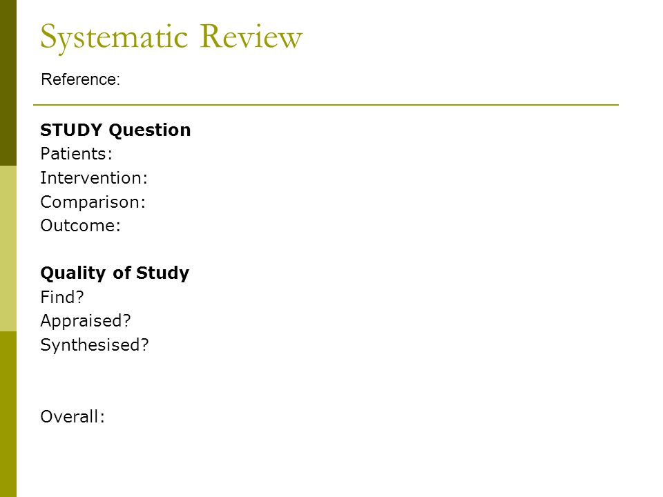 Systematic Review STUDY Question Patients: Intervention: Comparison: Outcome: Quality of Study Find.