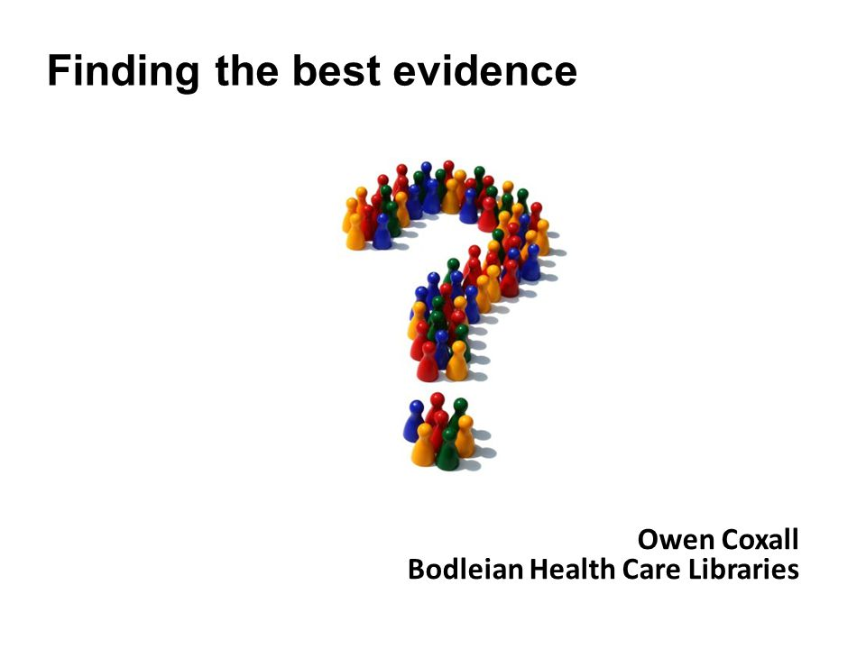 Owen Coxall Bodleian Health Care Libraries Finding the best evidence