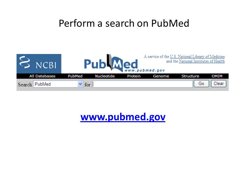 Perform a search on PubMed www.pubmed.gov