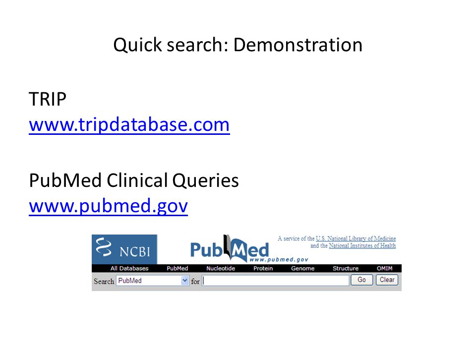Quick search: Demonstration TRIP www.tripdatabase.com www.tripdatabase.com PubMed Clinical Queries www.pubmed.gov www.pubmed.gov