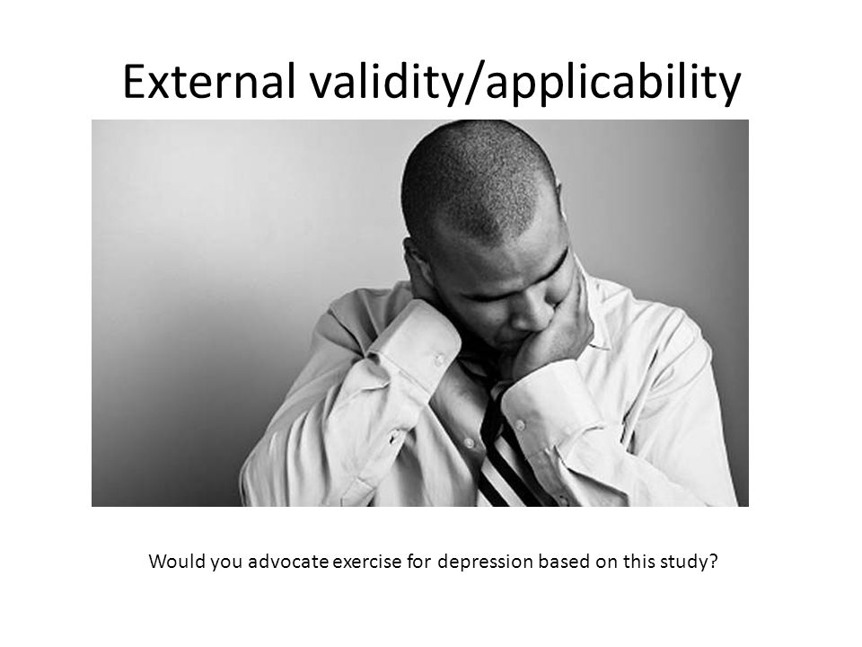 External validity/applicability Would you advocate exercise for depression based on this study?