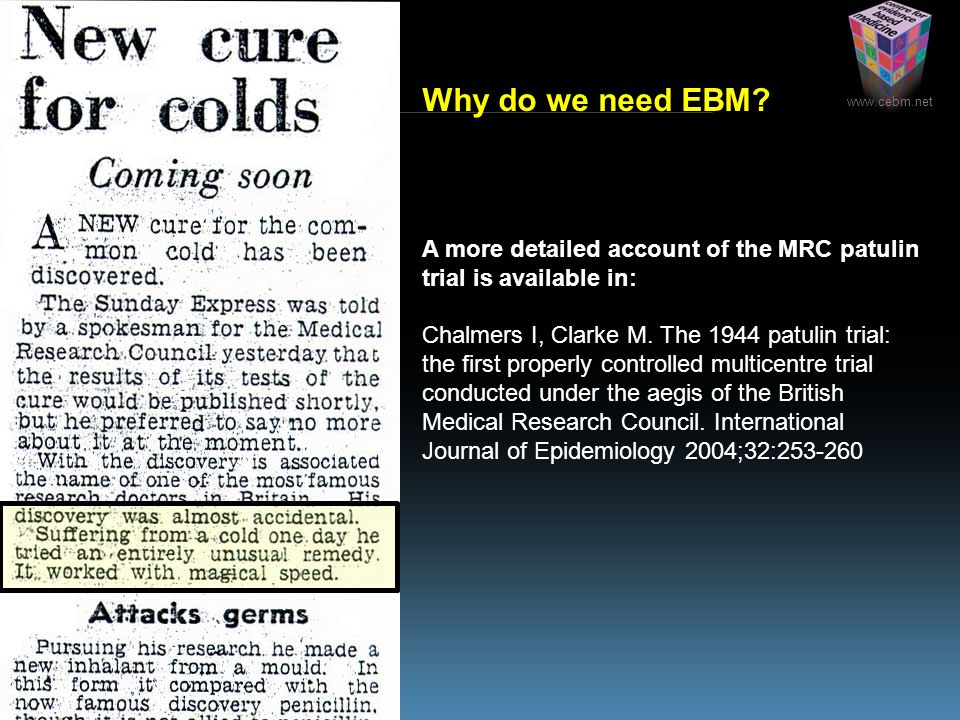 Why do we need EBM? A more detailed account of the MRC patulin trial is available in: Chalmers I, Clarke M. The 1944 patulin trial: the first properly