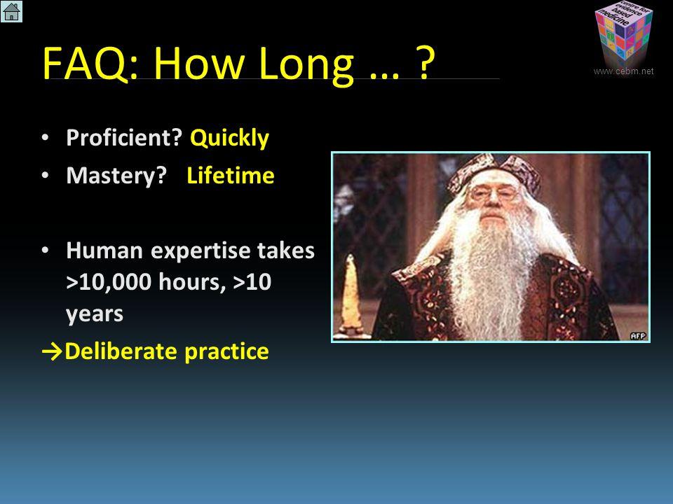 www.cebm.net FAQ: How Long … . Proficient. Quickly Mastery.