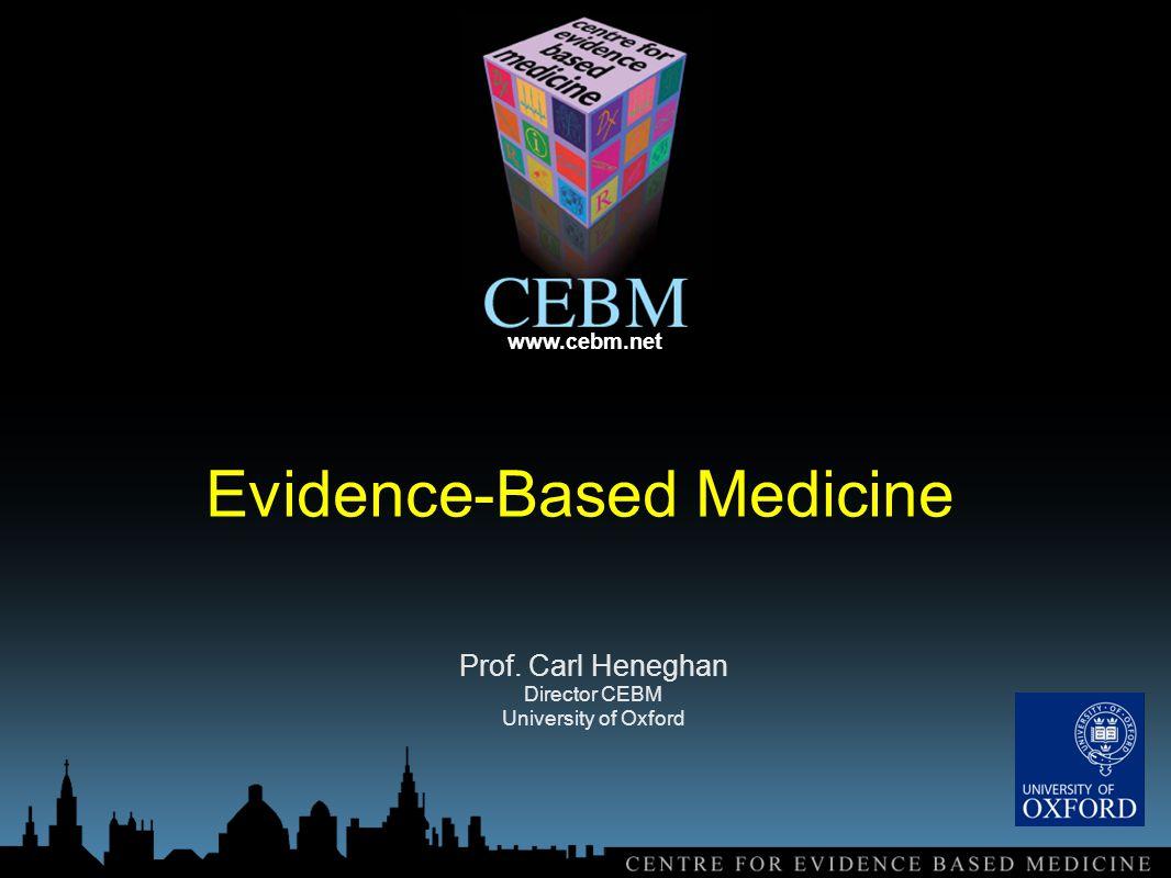 www.cebm.net Evidence-Based Medicine Prof. Carl Heneghan Director CEBM University of Oxford