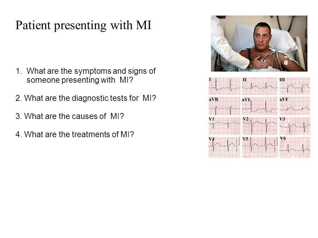 Patient presenting with MI 1.What are the symptoms and signs of someone presenting with MI? 2. What are the diagnostic tests for MI? 3. What are the c