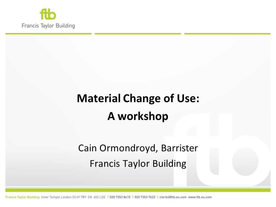 Material Change of Use: A workshop Cain Ormondroyd, Barrister Francis Taylor Building