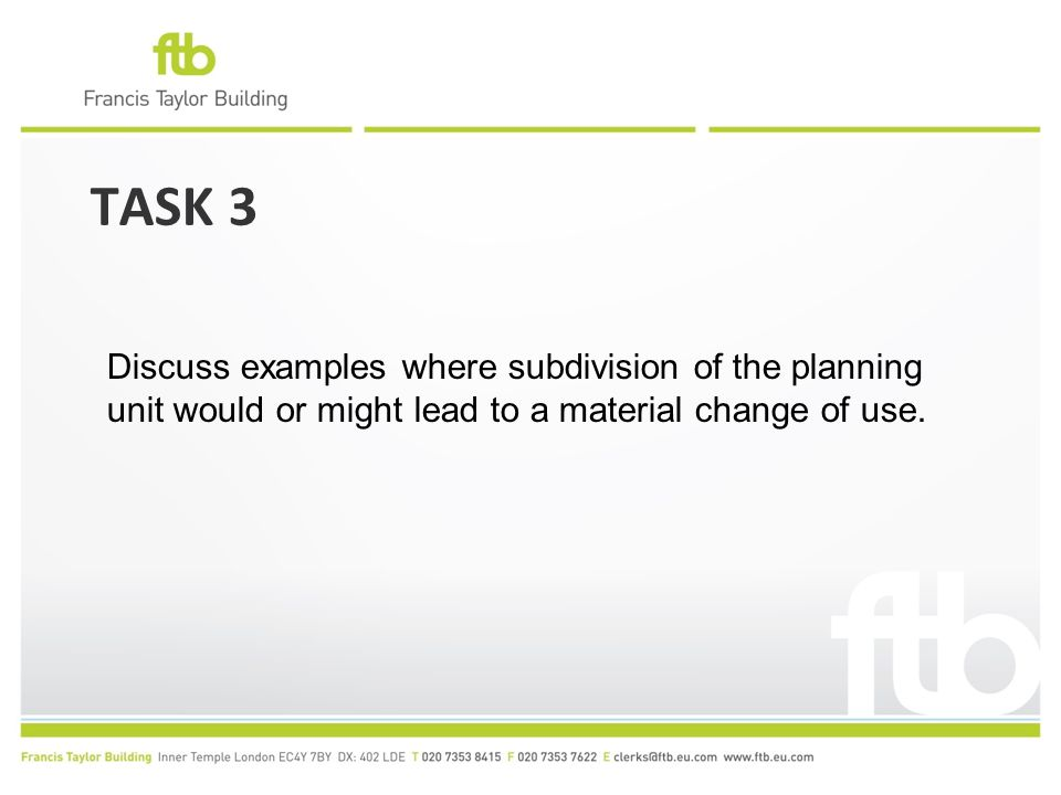TASK 3 Discuss examples where subdivision of the planning unit would or might lead to a material change of use.