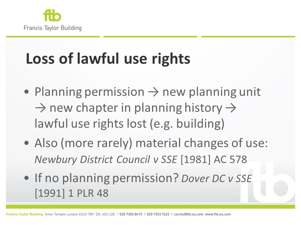 Loss of lawful use rights Planning permission → new planning unit → new chapter in planning history → lawful use rights lost (e.g. building) Also (mor