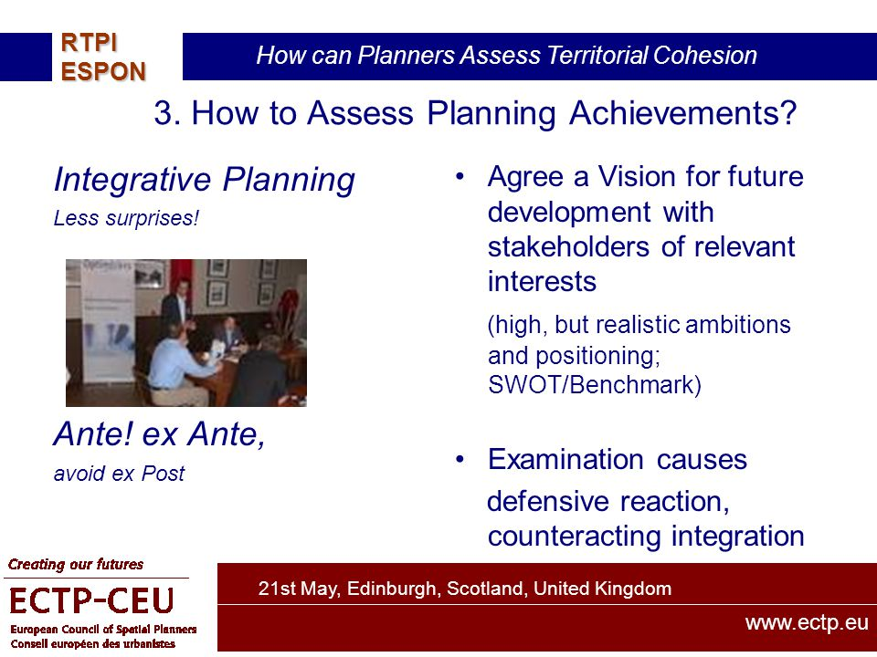 21st May, Edinburgh, Scotland, United Kingdom How can Planners Assess Territorial Cohesion RTPIESPON www.ectp.eu 3.
