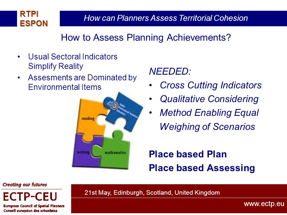 21st May, Edinburgh, Scotland, United Kingdom How can Planners Assess Territorial Cohesion RTPIESPON www.ectp.eu How to Assess Planning Achievements.