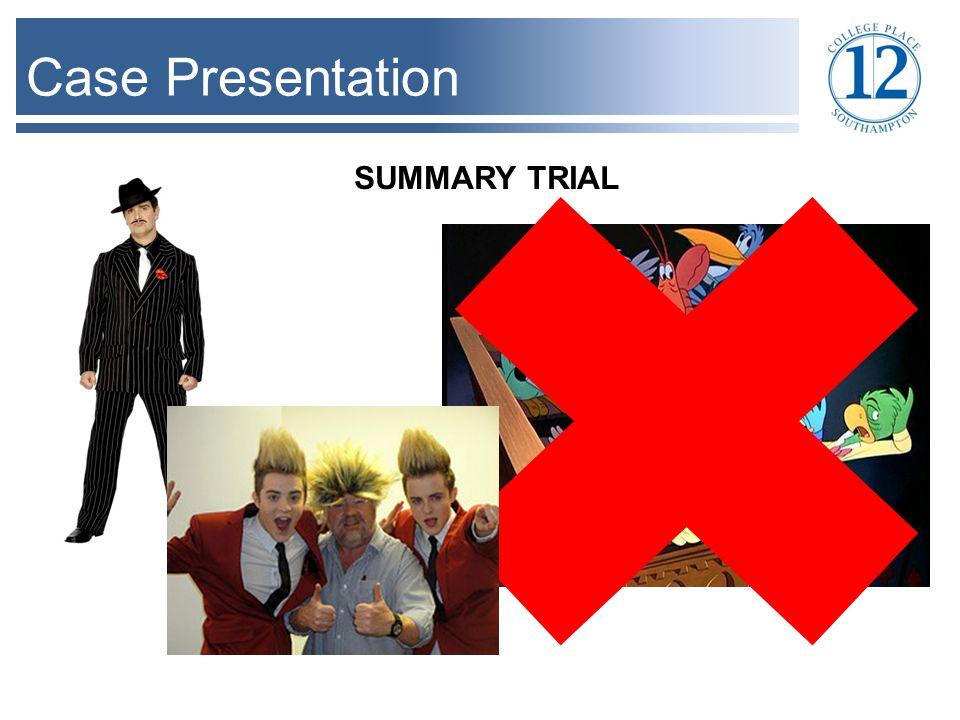 Case Presentation SUMMARY TRIAL