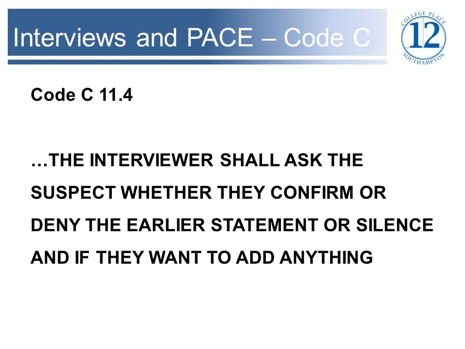 Interviews and PACE – Code C Code C 11.4A SIGNIFICANT STATEMENT = ONE WHICH APPEARS CAPABLE OF BEING USED IN EVIDENCE AGAINST THE SUSPECT