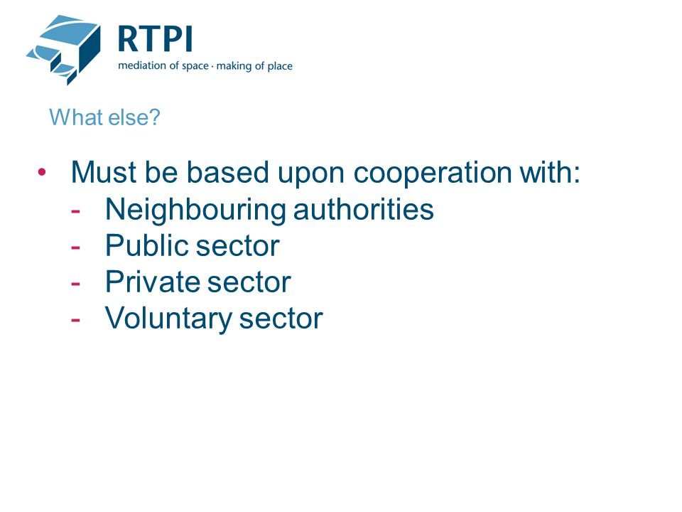 Must be based upon cooperation with: -Neighbouring authorities -Public sector -Private sector -Voluntary sector What else