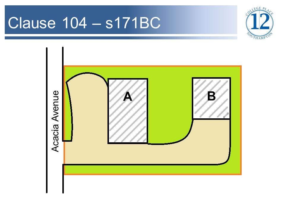 Clause 104 – s171BC A B Acacia Avenue