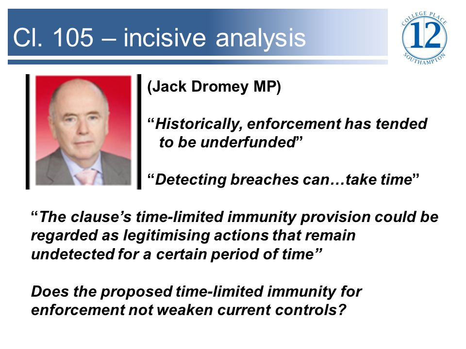 "Cl. 105 – incisive analysis (Jack Dromey MP) ""Historically, enforcement has tended to be underfunded"" ""Detecting breaches can…take time"" ""The clause's"