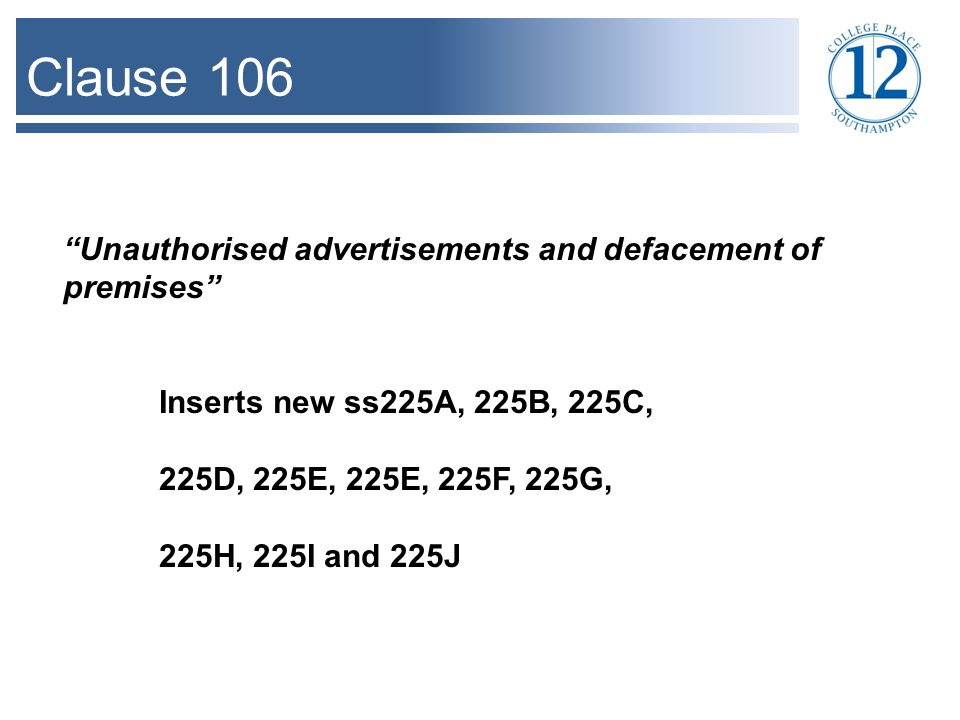 "Clause 106 ""Unauthorised advertisements and defacement of premises"" Inserts new ss225A, 225B, 225C, 225D, 225E, 225E, 225F, 225G, 225H, 225I and 225J"