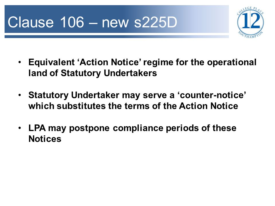 Clause 106 – new s225D Equivalent 'Action Notice' regime for the operational land of Statutory Undertakers Statutory Undertaker may serve a 'counter-n