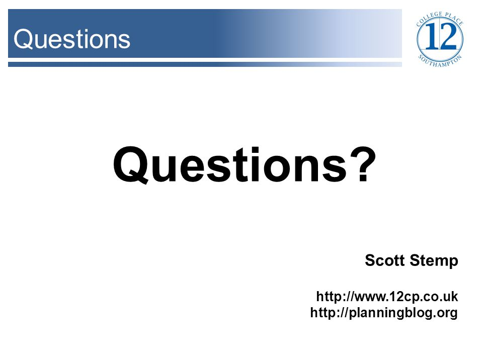 Questions Questions Scott Stemp http://www.12cp.co.uk http://planningblog.org