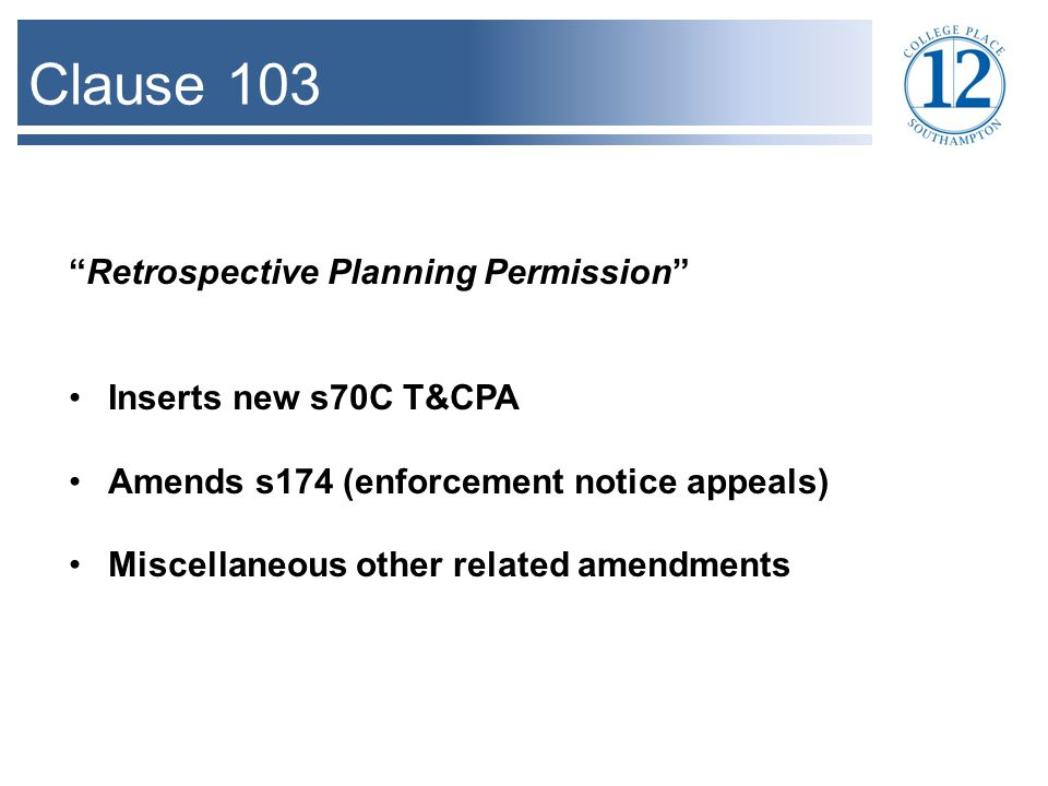 Clause 103 Retrospective Planning Permission Inserts new s70C T&CPA Amends s174 (enforcement notice appeals) Miscellaneous other related amendments