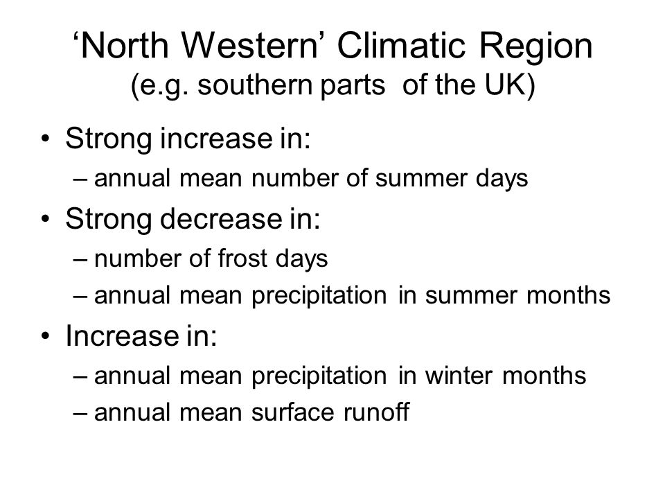 'North Western' Climatic Region (e.g. southern parts of the UK) Strong increase in: –annual mean number of summer days Strong decrease in: –number of