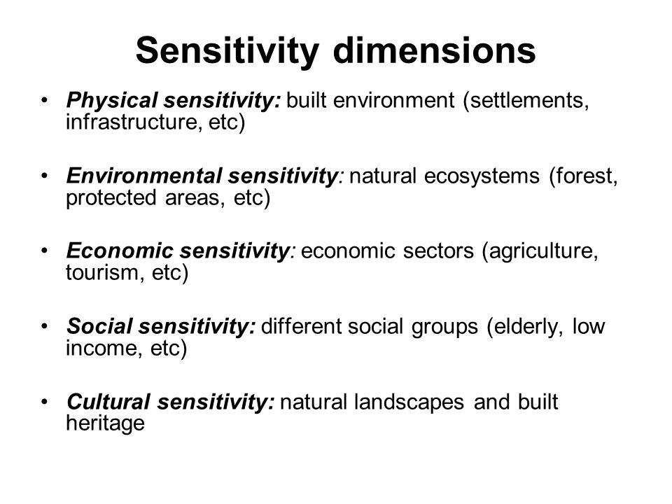 Sensitivity dimensions Physical sensitivity: built environment (settlements, infrastructure, etc) Environmental sensitivity: natural ecosystems (fores