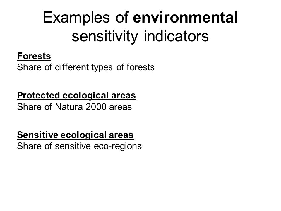 Examples of environmental sensitivity indicators Forests Share of different types of forests Protected ecological areas Share of Natura 2000 areas Sensitive ecological areas Share of sensitive eco-regions