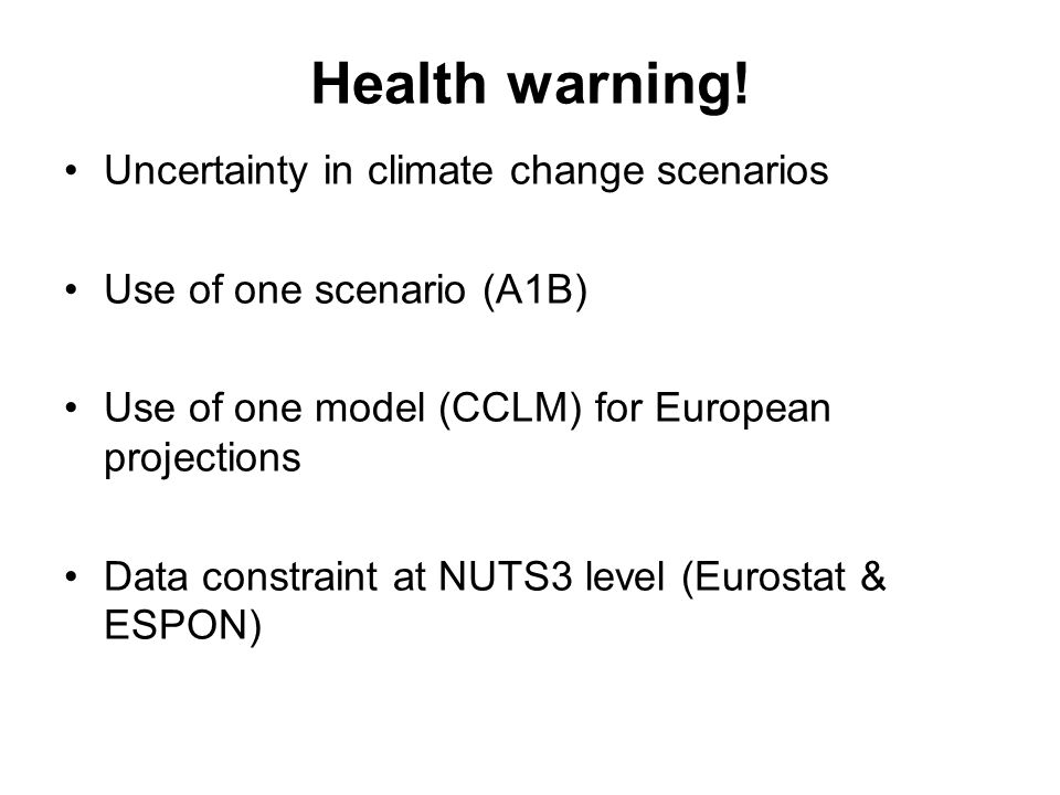 Health warning! Uncertainty in climate change scenarios Use of one scenario (A1B) Use of one model (CCLM) for European projections Data constraint at