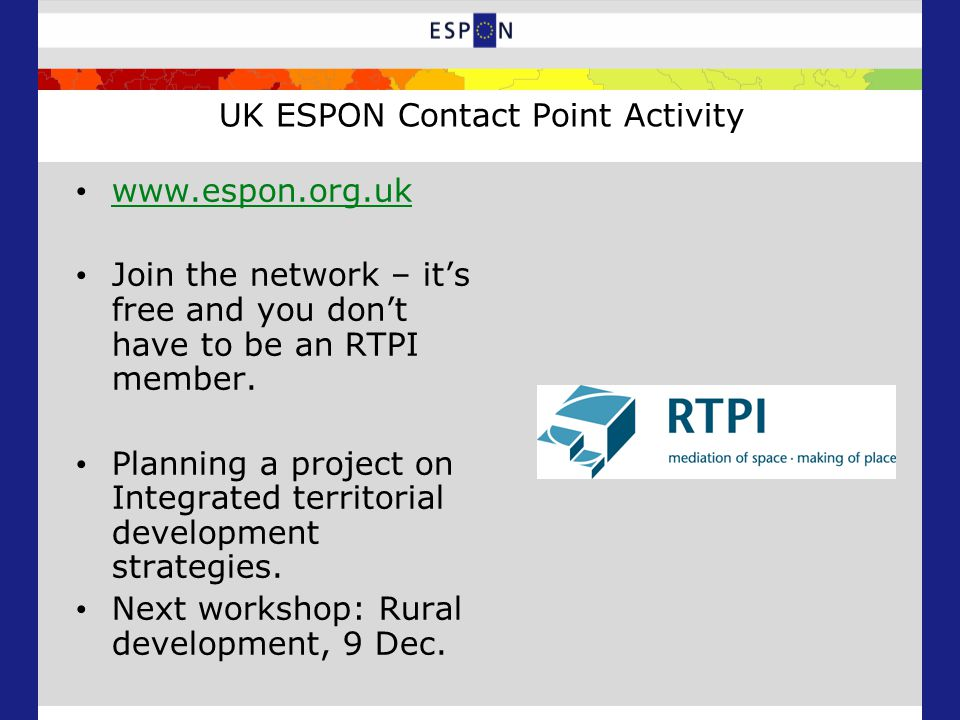 UK ESPON Contact Point Activity www.espon.org.uk Join the network – it's free and you don't have to be an RTPI member.