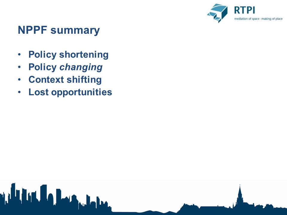 NPPF summary Policy shortening Policy changing Context shifting Lost opportunities