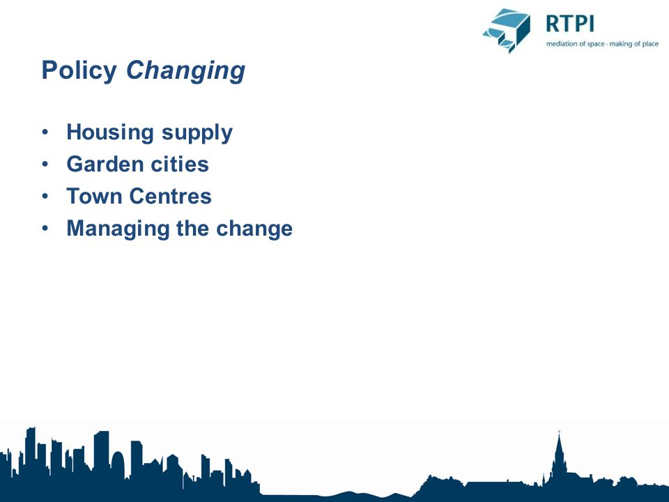 Policy Changing Housing supply Garden cities Town Centres Managing the change