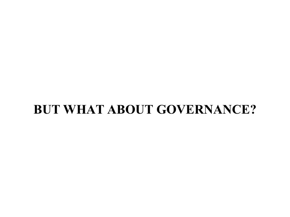 BUT WHAT ABOUT GOVERNANCE?