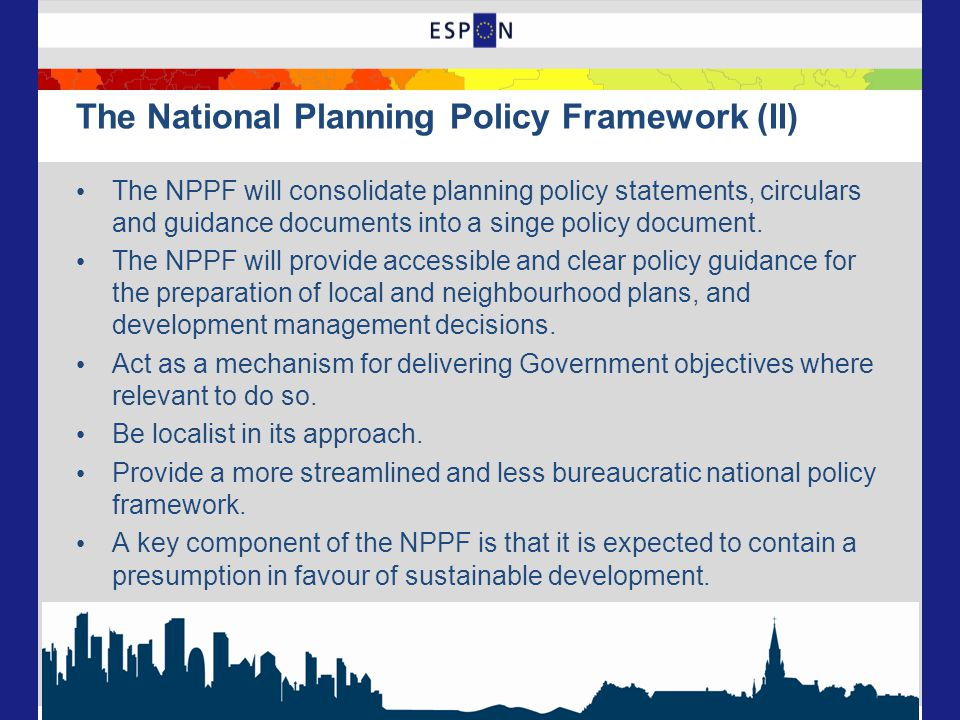 The National Planning Policy Framework (II) The NPPF will consolidate planning policy statements, circulars and guidance documents into a singe policy document.