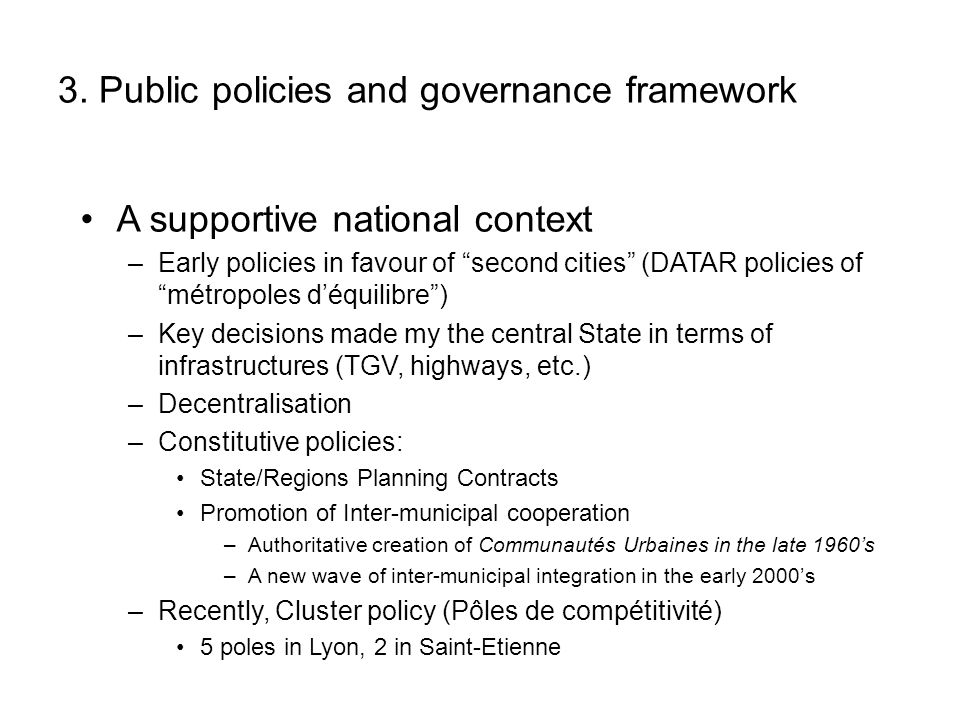 "3. Public policies and governance framework A supportive national context –Early policies in favour of ""second cities"" (DATAR policies of ""métropoles"