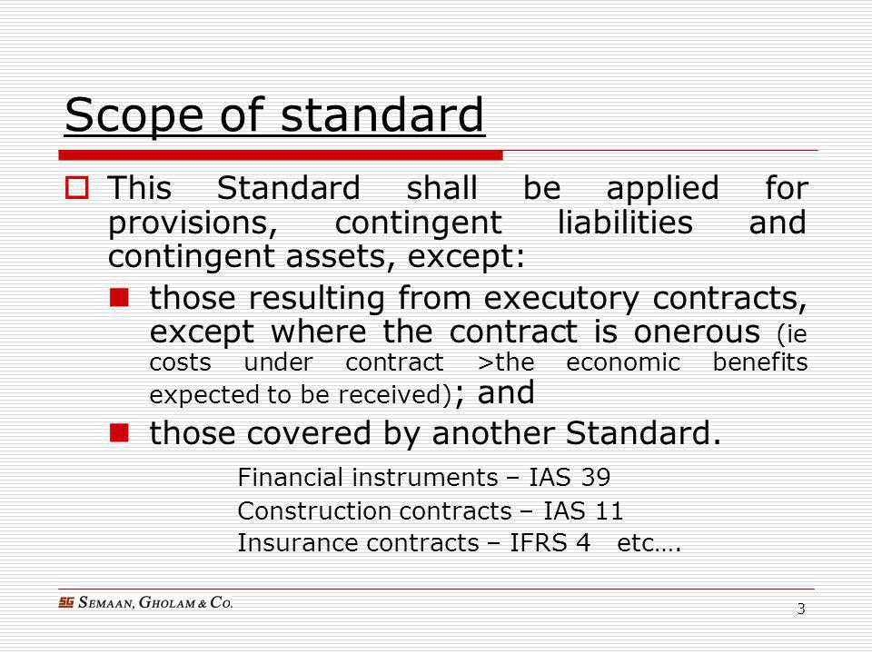 4 Scope (cont'd)  Provisions are liabilities of uncertain timing or amount.