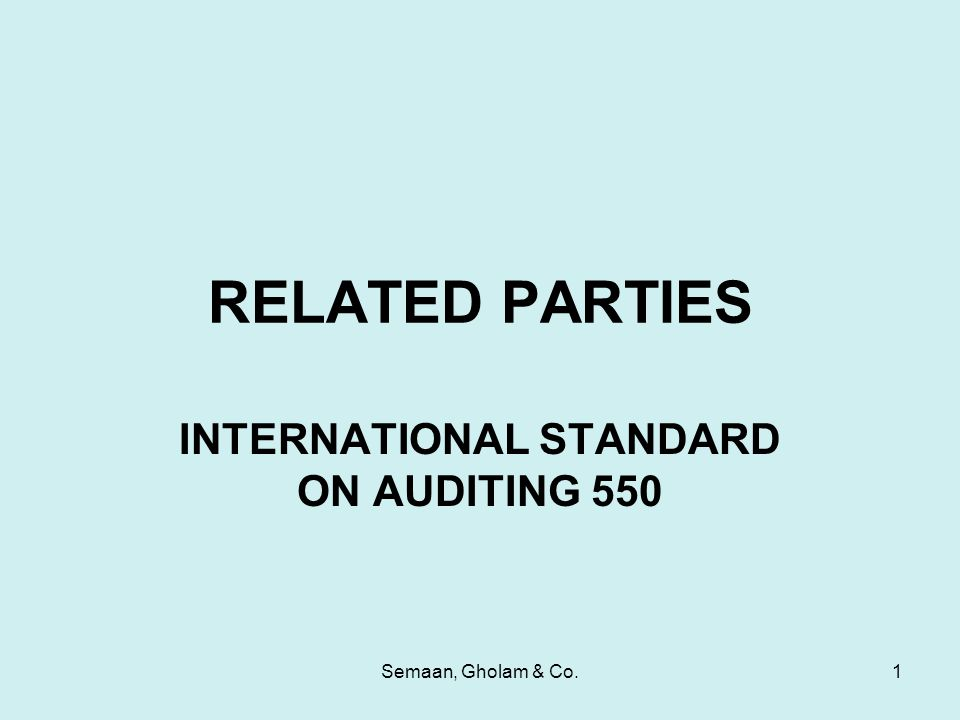 Semaan, Gholam & Co.1 RELATED PARTIES INTERNATIONAL STANDARD ON AUDITING 550