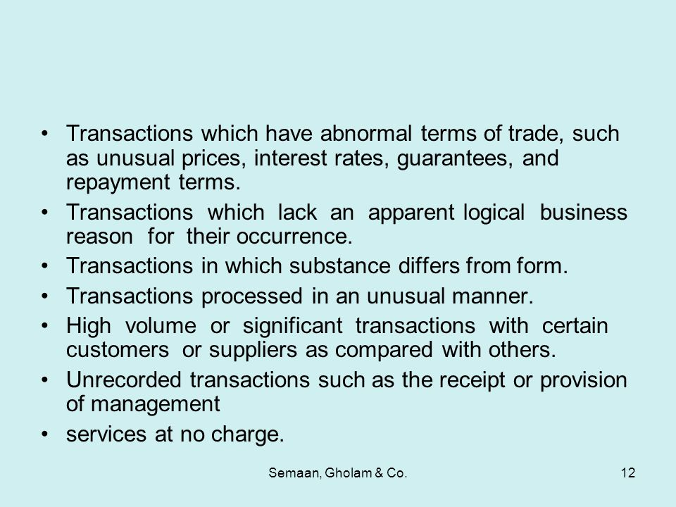 Semaan, Gholam & Co.12 Transactions which have abnormal terms of trade, such as unusual prices, interest rates, guarantees, and repayment terms. Trans