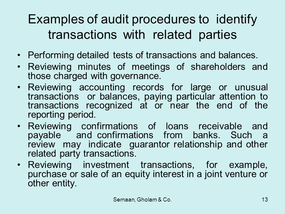 Semaan, Gholam & Co.13 Examples of audit procedures to identify transactions with related parties Performing detailed tests of transactions and balanc
