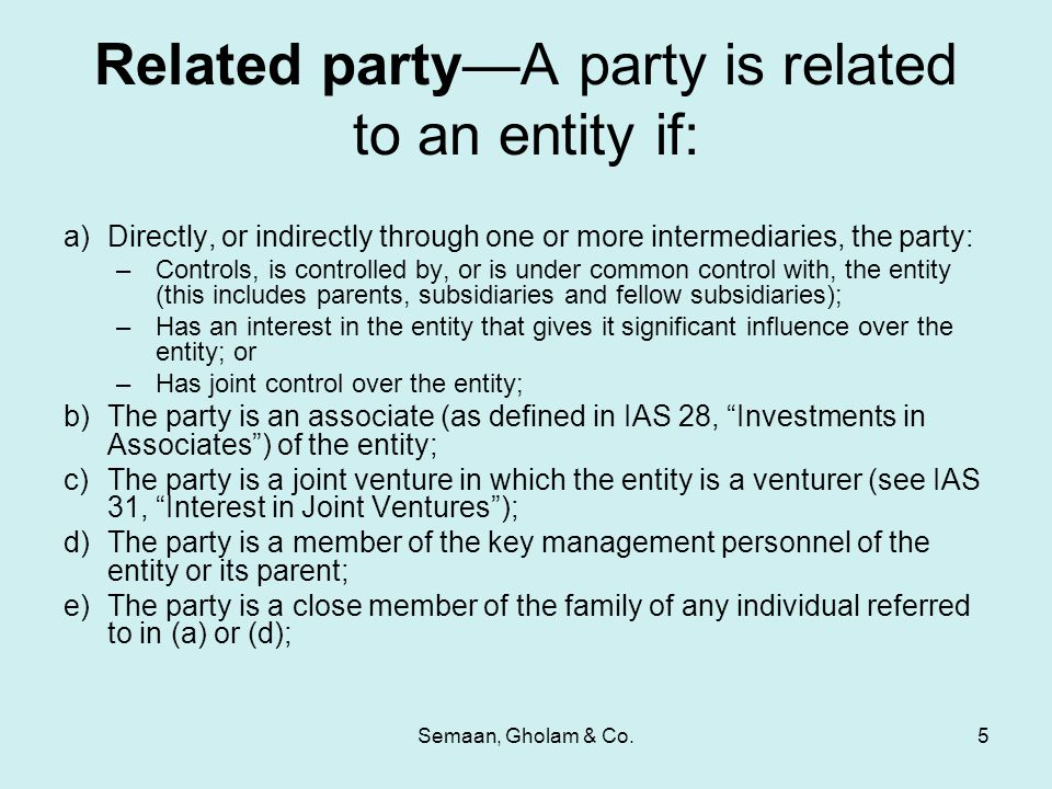 Semaan, Gholam & Co.5 Related party—A party is related to an entity if: a)Directly, or indirectly through one or more intermediaries, the party: –Cont