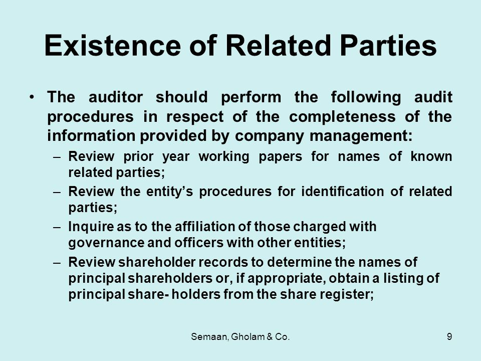 Semaan, Gholam & Co.9 Existence of Related Parties The auditor should perform the following audit procedures in respect of the completeness of the inf