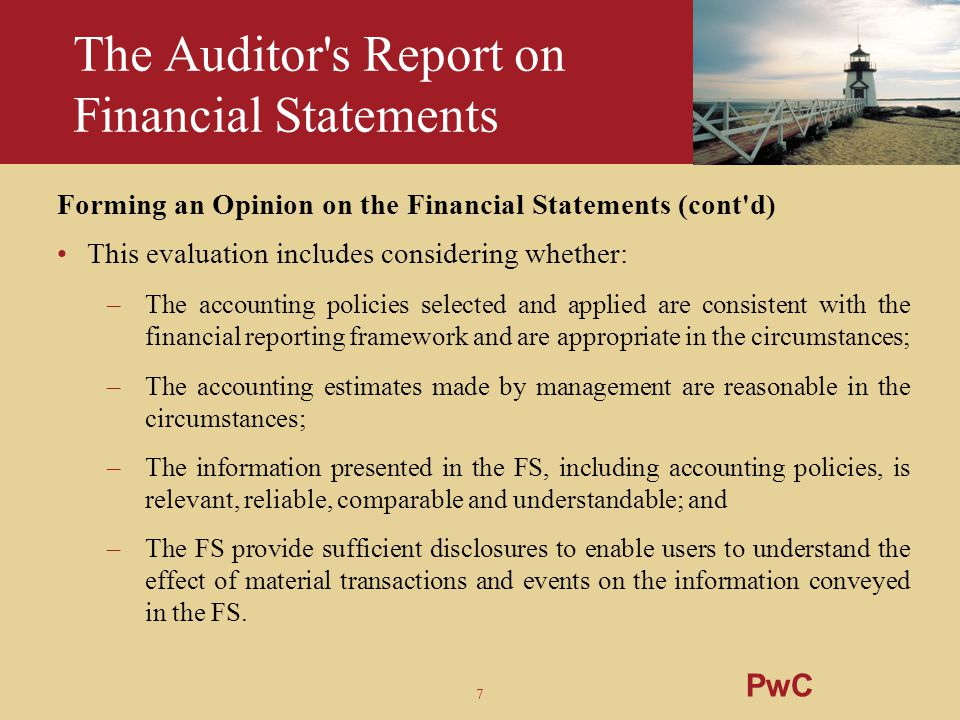 7 The Auditor's Report on Financial Statements Forming an Opinion on the Financial Statements (cont'd) This evaluation includes considering whether: –